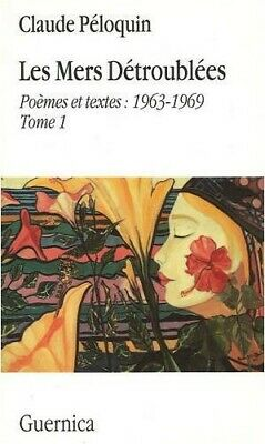 Les mers detroublees (Collection Voix): Poemes Et Textes: 1963-1969 Tome 1 - New