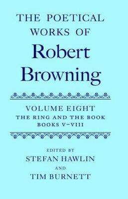 NEW The Poetical Works Of Robert Browning: Volume Viii. The... BOOK (Hardback)