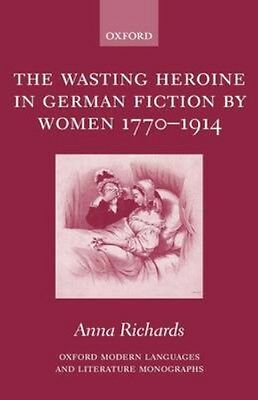 NEW The Wasting Heroine In German Fiction By Women 1770-1914... BOOK (Hardback)