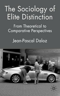 NEW The Sociology Of Elite Distinction by Jean-Pascal Daloz BOOK (Hardback)