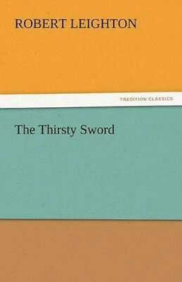 NEW The Thirsty Sword by Robert Leighton BOOK (Paperback) Free P&H