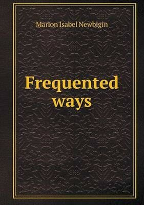 NEW Frequented Ways by Marion Isabel Newbigin BOOK (Paperback / softback)
