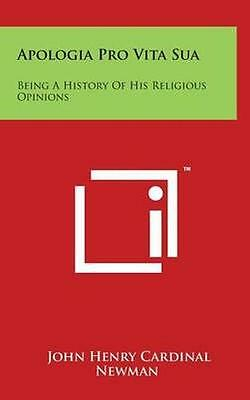 NEW Apologia Pro Vita Sua: Being A History Of His Religious... BOOK (Hardback)