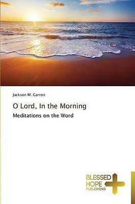 NEW O Lord, In The Morning by Garrott Jackson M BOOK (Paperback / softback)