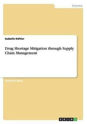 NEW Drug Shortage Mitigation Through Supply Chain... BOOK (Paperback)