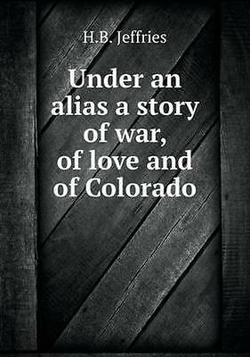 NEW Under An Alias A Story Of War, Of Love And... BOOK (Paperback / softback)