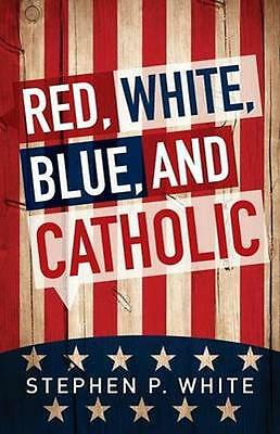 NEW Red, White, Blue, And Catholic by Solomon White BOOK (Paperback) Free P&H