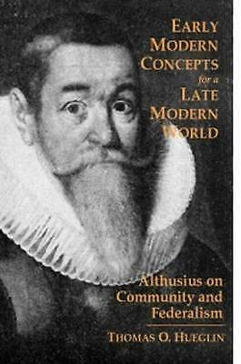Early Modern Concepts for a Late Modern World: Althusius on Community and Federa
