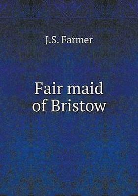 NEW Fair Maid Of Bristow by J S Farmer BOOK (Paperback / softback) Free P&H