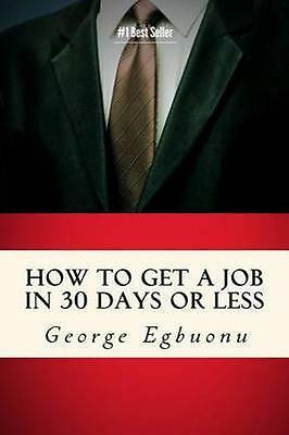 NEW How To Get A Job In 30 Days Or Less by... BOOK (Paperback / softback)