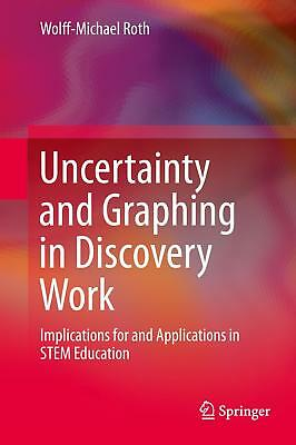 Uncertainty and Graphing in Discovery Work Roth, Wolff-Michael