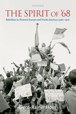 The Spirit of '68: Rebellion in Western Europe & North America 1956-1976