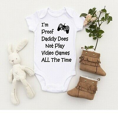 I'm Proof Daddy Does Not Play Video Games ALL The Time Funny Baby Vest Bodysuit
