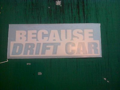 Because Driftcar Racecar JDM BMW Nissan s13 s14 r33 Decal Sticker