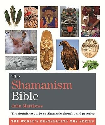 The Shamanism Bible: The definitive guide to Shamanic thought and practice (Gods