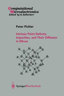 Intrinsic Point Defects, Impurities, and Their Diffusion in Silicon Pichler, P..