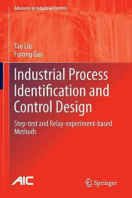 Industrial Process Identification and Control Design Liu, Tao Gao, Furong Adva..