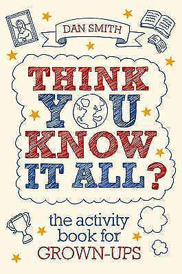 Think You Know it All?: The Activity Book for Grown-Ups by Daniel Smith...