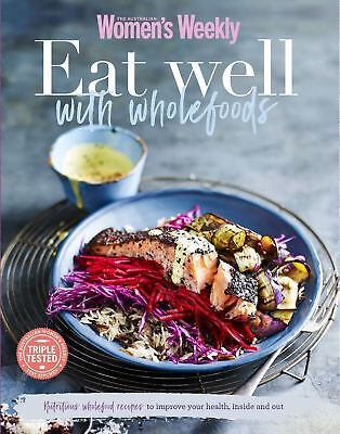 The Australian Women's Weekly Eat Well with Wholefoods Cookbook - Womens AWW NEW
