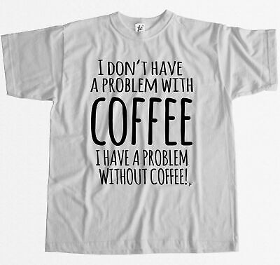No Problem With Coffee But Have Without Mens T-Shirt