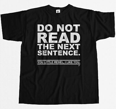 Do Not Read The Next Sentence You Rebel I Like You Mens T-Shirt