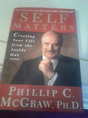 self matters creating your life from inside out by Phillip McGraw, Ph.D.