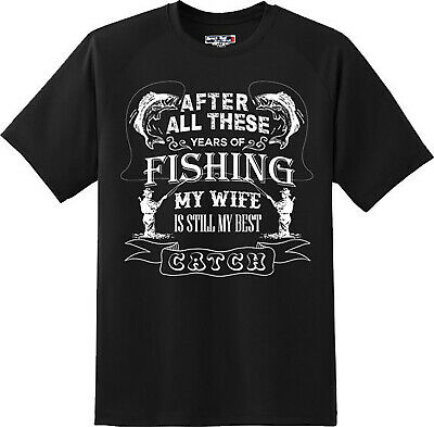 Funny My Wife Is Still My Best Catch Fishing T Shirt  New Graphic Tee