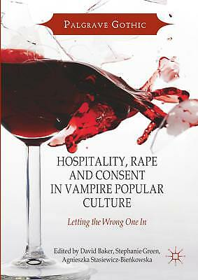 Hospitality, Rape and Consent in Vampire Popular Culture, David Baker