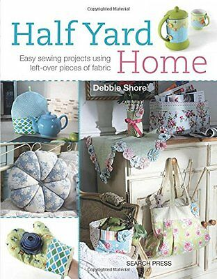 Half Yard Home Easy Sewing Projects Using Left-Overs Debbie Shore 9781782211082