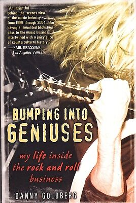 Bumping Into Geniuses: My Life Inside the Rock & Roll Business By Danny Goldberg