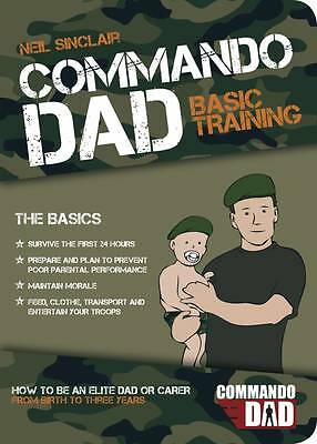 Commando Dad: Basic Training:How to be an Elite Dad or Carer. From Birth to Thr…