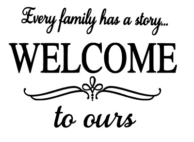 Every Family Has A Story Welcome To Ours Wall Art Home Decor Decals