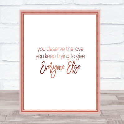 You Deserve The Love Quote Print Poster Rose Gold Wall Art