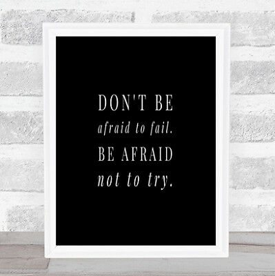 Don't Be Afraid To Fail Quote Print Black & White