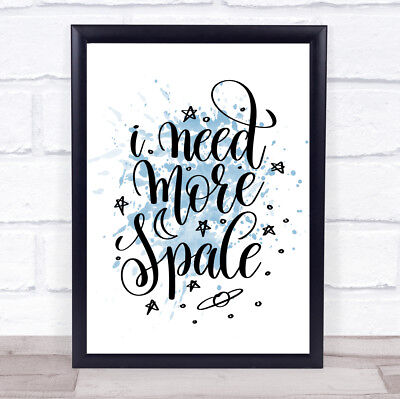 Photo Picture Poster Print Art A0 to A4 I NEED MORE SPACE FUNNY POSTER AD364