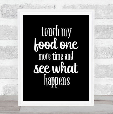 Touch My Food One More Time Quote Print Black & White
