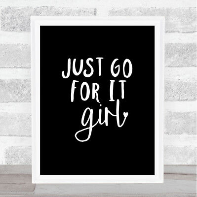 Just Go For It Girl Quote Print Black & White