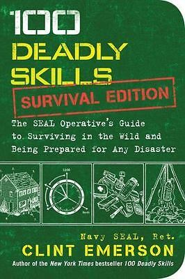 100 Deadly Skills: The Seal Operative's Guide to Surviving in the Wild and...