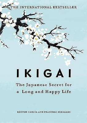 Ikigai: The Japanese secret to a long life by Hector Garcia Book | NEW AU