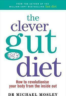 The Clever Guts Diet: How to Revolutionise Your Body by Michael Mosley | NEW AU