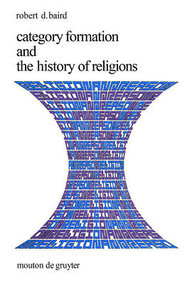 Category Formation and the History of Religions, Robert D. Baird
