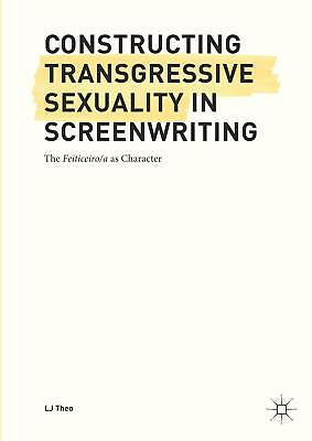 Constructing Transgressive Sexuality in Screenwriting, Lincoln John Theo