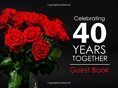 Celebrating 40 Years Together Guest Book: 40th Wedding Anniversary Guest Book, R