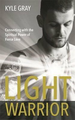 Light Warrior: Connecting with the Spiritual Power of Fierce Love 178180852X