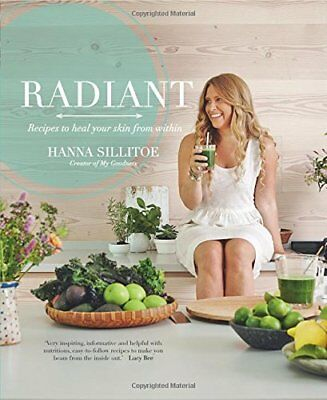Radiant: Recipes to heal your skin from within,HC,Hanna Sillitoe NEW 0857833928