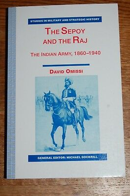 The Sepoy and the Raj : Indian Army 1860 - 1940