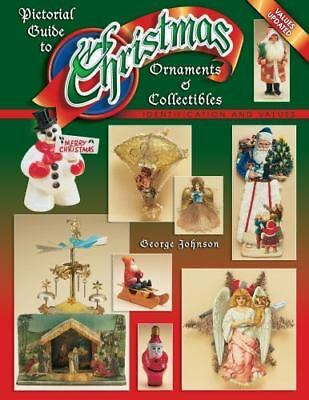 PICTORIAL GUIDE TO CHRISTMAS ORNAMENTS & COLLECTIBLES, By George Johnson **NEW**