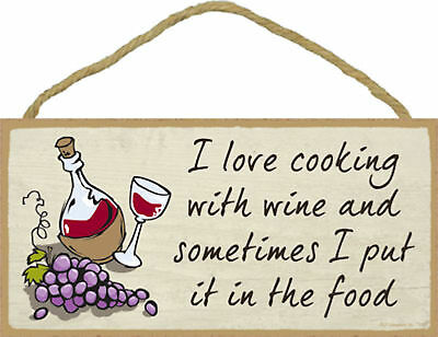 I love cooking with wine and sometimes I put it in the food Funny Wood Wine Sign