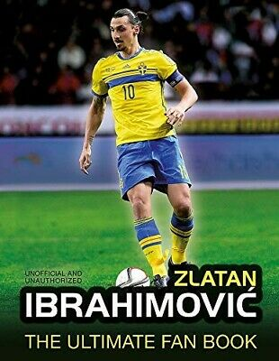 Zlatan Ibrahimovic: The Ultimate Fan Book - New Book Adrian Besley