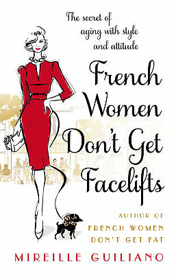 French Women Don't Get Facelifts - Guiliano,Mireil